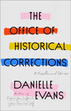 The office of historical corrections : a novella and stories / Danielle Evans.