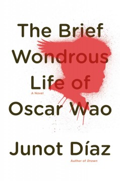 The brief wondrous life of Oscar Wao / Junot Díaz