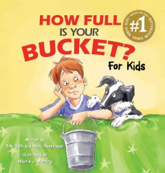 How full is your bucket? for kids / written by Tom Rath and Mary Reckmeyer ; illustrated by Maurie J. Manning.
