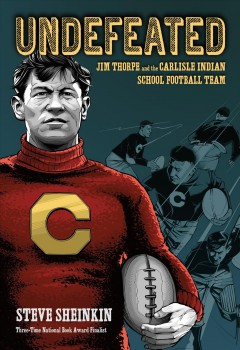 Undefeated : Jim Thorpe and the Carlisle Indians Football Team