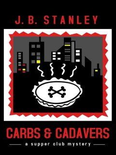 Carbs & cadavers a supper club mystery / by J. B. Stanley