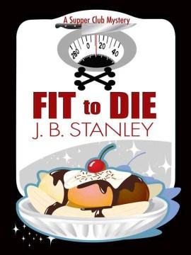 Fit to die by J.B. Stanley