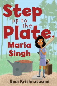 Step up to the plate, Maria Singh / by Uma Krishnaswami.
