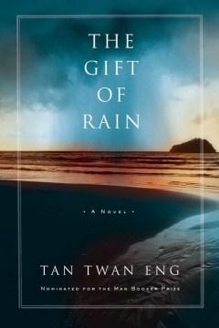 The gift of rain / Tan Twan Eng.