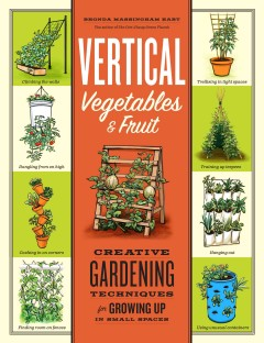 Vertical Vegetables & Fruit Creative Gardening Techniques for Growing up in Small Spaces, book cover