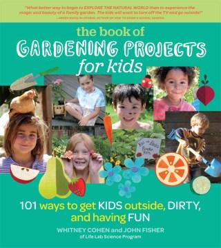 Proyectos de jardinería para niños: 101 maneras de hacer que los niños se ensucien y se diviertan al aire libre, portada del libro