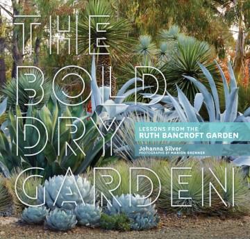 The Bold Dry Garden Lessons from the Ruth Bancroft Garden, portada del libro