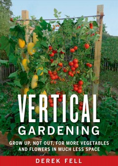 Vertical Gardening Grow Up, Not Out, for More Vegetables and Flowers in Much Less Space, book cover