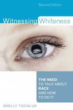 Witnessing Whiteness by Shelly Tochluk