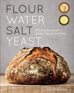 Flour water salt yeast : the fundamentals of artisan bread and pizza / Ken Forkish ; photography by Alan Weiner.