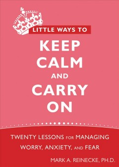 Little Ways to Keep Calm and Carry On Twenty Lessons for Managing Worry, Anxiety, and Fear, book cover