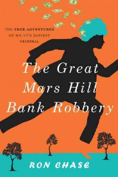 The great Mars Hill bank robbery / Ronald Chase.