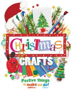 Christmas Crafts:  Festive Things to Make and Do!, book cover