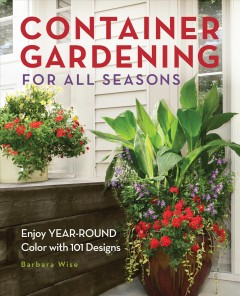 Container Gardening for All Seasons Enjoy YEAR-ROUND Color With 101 Designs, book cover