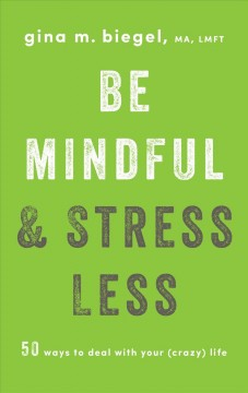 Be Mindful and Stress Less: 50 Ways to Deal With your (crazy) Life, book cover