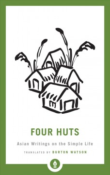 Four huts : Asian writings on the simple life / translated by Burton Watson ; illustrated by Stephen Addiss