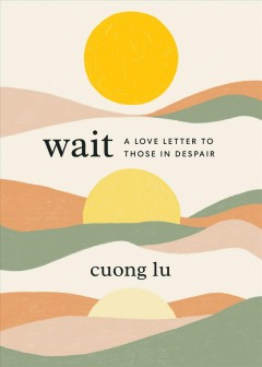 Wait: A Love Letter to Those in Despair