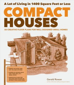 Compact houses : 50 creative floor plans for efficient, well-designed small homes / by Gerald Rowan ; illustrations by Steve Sanford