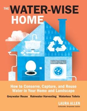 El hogar inteligente en cuanto al agua Cómo conservar, capturar y reutilizar el agua en su hogar y paisaje, portada del libro