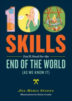 100 Skills You'll Need At the End of the World (As We Know It) by Ana Maria Spagna