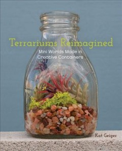 Terrariums Reimagined: Mini Worlds Made in Creative Containers, book cover