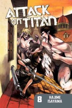 Attack on Titan. 8 / Hajime Isayama ; translation, Ko Ransom ; lettering, Steve Wands.