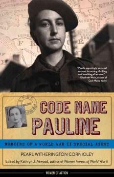 Code Name Pauline: Memoirs of a World War II Spy