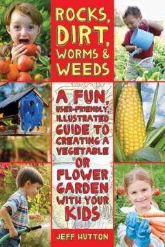 Rocas, tierra, gusanos y malezas: una guía ilustrada divertida y fácil de usar para crear una verdura o una flor, portada de libro