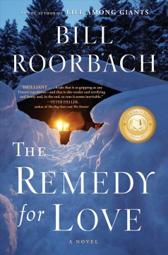 The Remedy for Love by Bill Roorbach