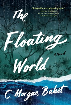 The floating world : a novel / C. Morgan Babst.