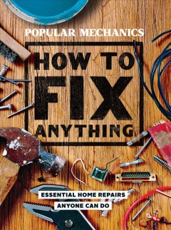 How to Fix Anything: Essential Home Repairs Anyone Can Do, book cover