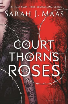 A court of thorns and roses / Sarah J. Maas.