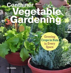Container Vegetable Gardening: Growing crops in pots in every space, book cover