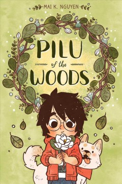 Pilu of the woods / written, illustrated, colored & lettered by Mai K. Nguyen ; edited by Robin Herrera ; designed by Kate Z. Stone.