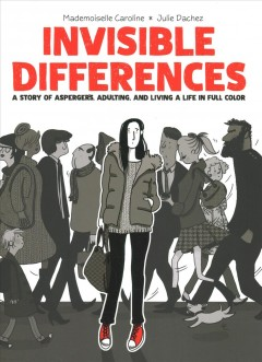 Invisible differences by story by Julie Dachez ; adaptation, illustrations, and colors by Mademoiselle Caroline ; Inspired by and in collaboration with Fabienne Vaslet ; [translated by Edward Gauvin].