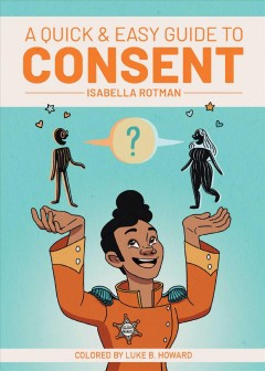 A quick & easy guide to consent / Luke Howard ; Isabella Rotman.