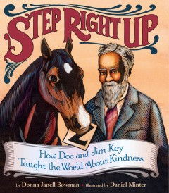 Step right up : how Doc and Jim Key taught the world about kindness by Donna Janell Bowman