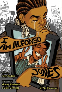 I am Alfonso Jones / written by Tony Medina ; illustrated by Stacey Robinson and John Jennings ; foreword by Bryan Stevenson.