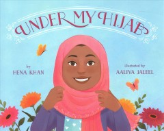 Under my hijab /   by Hena Khan ; illustrated by Aaliya Jaleel. Khan, Hena,   author.
