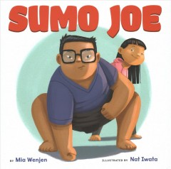 Sumo Joe / by Mia Wenjen ; illustrated by Nat Iwata.