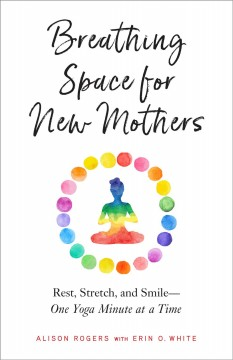Breathing Space for New Mothers: Rest, Stretch, and Smile--One Yoga Minute at a Time, book cover