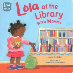 """Lulu loves the library;""""Lola at the library with Mommy / Anna McQuinn ; illustrated by Rosalind Beardshaw."""""""