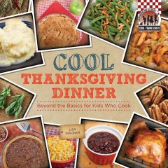Cool Thanksgiving Dinner: Beyond the Basics for Kids Who Cook, book cover