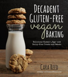 Decadent gluten-free vegan baking : delicious gluten-, egg- and dairy-free treats and sweets / Cara Reed, creator of the popular site ForkandBean.com.