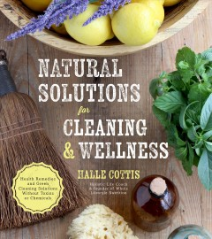 Natural solutions for cleaning & wellness / Halle Cottis
