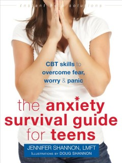 The anxiety survival guide for teens : CBT skills to overcome fear, worry & panic by Jennifer Shannon, LMFT