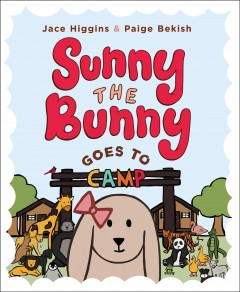 Sunny the bunny : goes to camp / Jace Higgins and Paige Bekish.