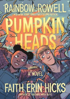 Pumpkinheads by written by Rainbow Rowell ; illustrated by Faith Erin Hicks ; color by Sarah Stern.