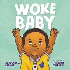 Woke baby / Mahogany L. Browne ; illustrated by Theodore Taylor III.