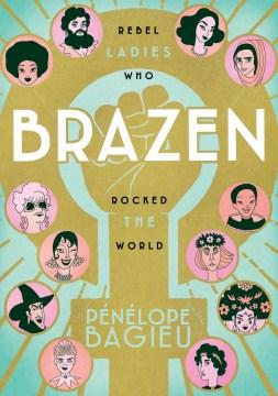 Brazen: Rebel Ladies Who Rocked the World by Penelope Bagieu